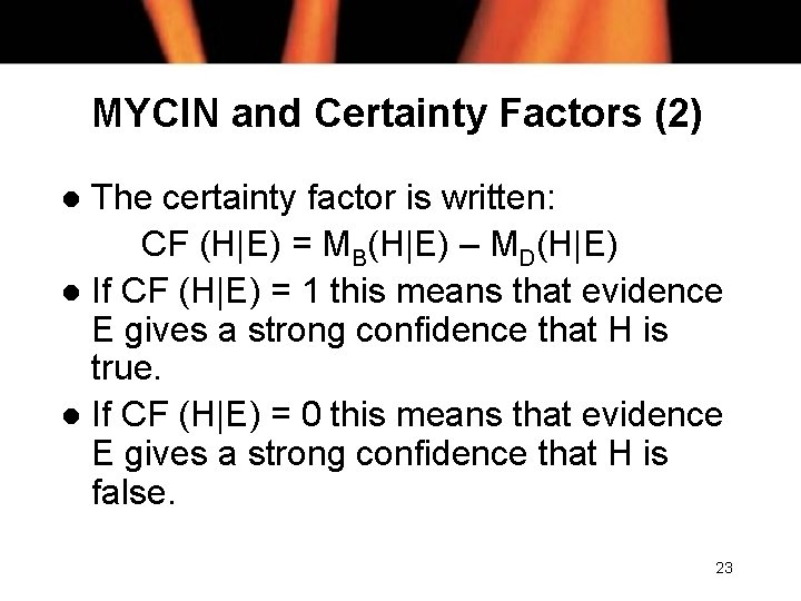 MYCIN and Certainty Factors (2) The certainty factor is written: CF (H|E) = MB(H|E)