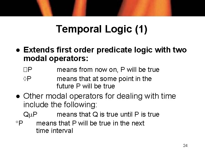 Temporal Logic (1) l Extends first order predicate logic with two modal operators: �P