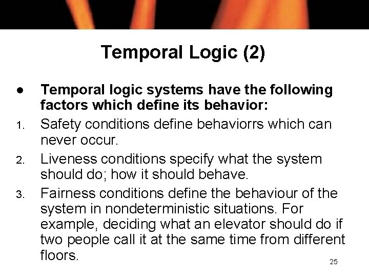 Temporal Logic (2) l 1. 2. 3. Temporal logic systems have the following factors