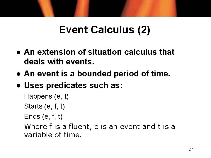 Event Calculus (2) l l l An extension of situation calculus that deals with