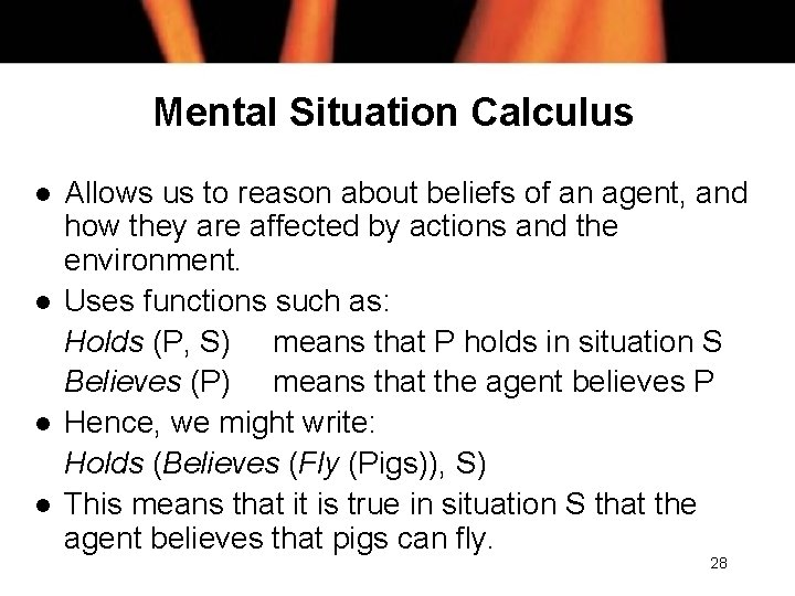 Mental Situation Calculus l l Allows us to reason about beliefs of an agent,