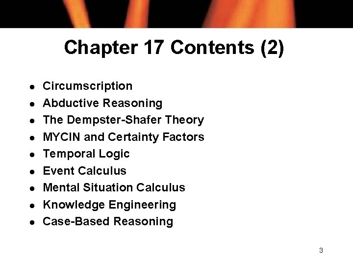 Chapter 17 Contents (2) l l l l l Circumscription Abductive Reasoning The Dempster-Shafer