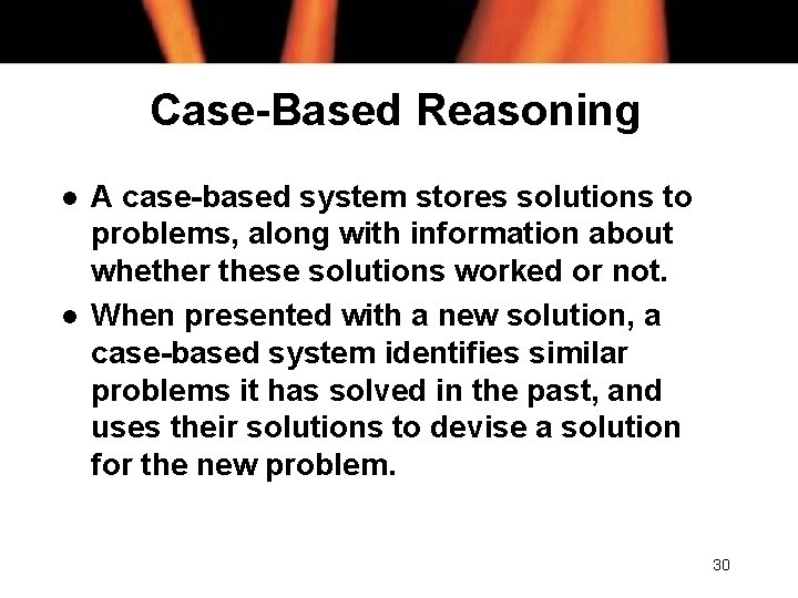 Case-Based Reasoning l l A case-based system stores solutions to problems, along with information