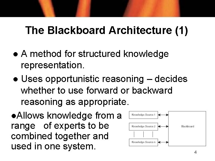 The Blackboard Architecture (1) A method for structured knowledge representation. l Uses opportunistic reasoning