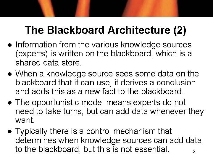The Blackboard Architecture (2) l l Information from the various knowledge sources (experts) is