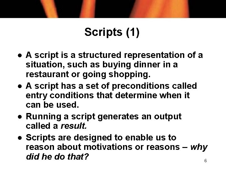 Scripts (1) l l A script is a structured representation of a situation, such