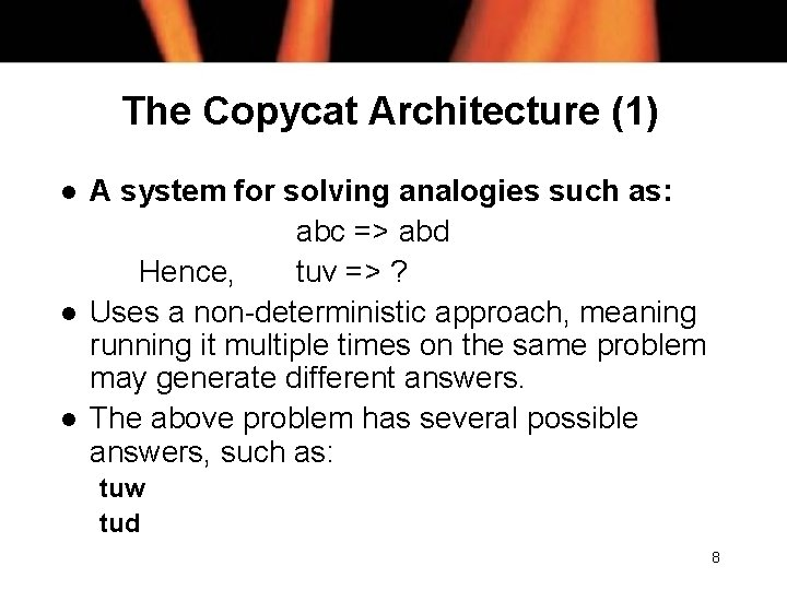 The Copycat Architecture (1) l l l A system for solving analogies such as: