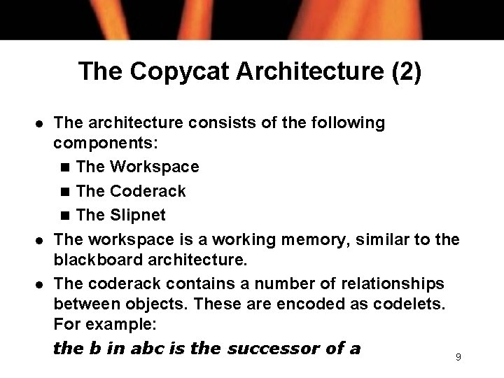 The Copycat Architecture (2) l l l The architecture consists of the following components: