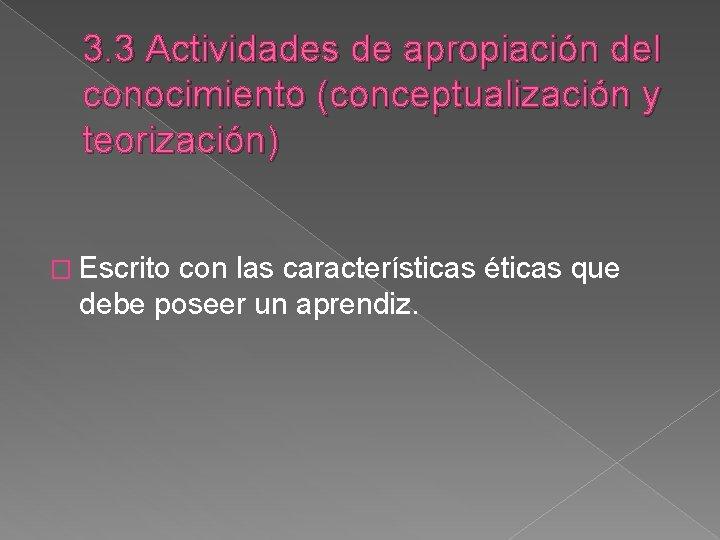 3. 3 Actividades de apropiación del conocimiento (conceptualización y teorización) � Escrito con las