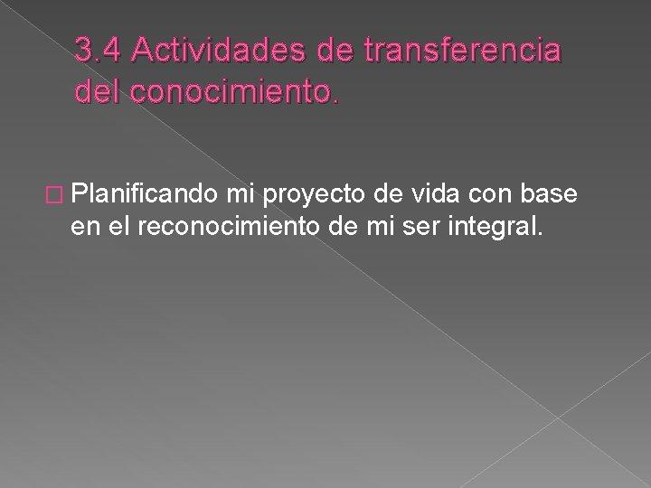 3. 4 Actividades de transferencia del conocimiento. � Planificando mi proyecto de vida con