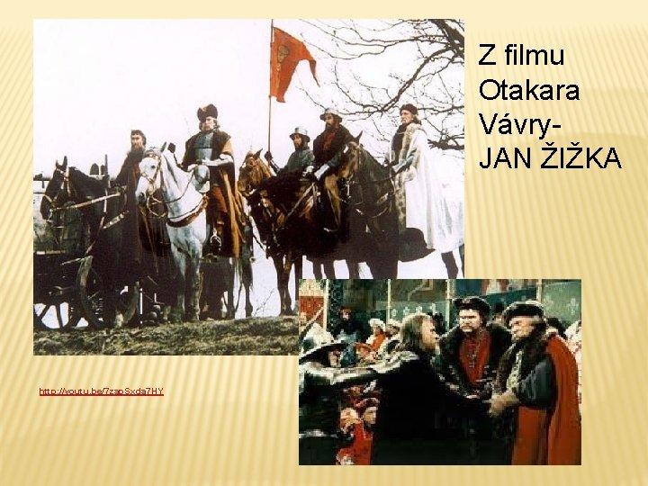 Z filmu Otakara Vávry- JAN ŽIŽKA http: //youtu. be/7 zap. Sxda 7 HY