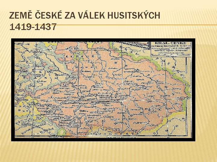 ZEMĚ ČESKÉ ZA VÁLEK HUSITSKÝCH 1419 -1437