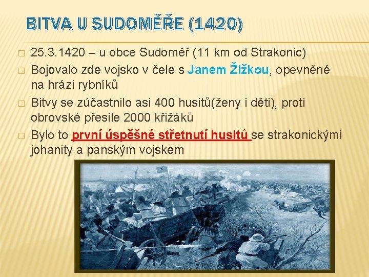 BITVA U SUDOMĚŘE (1420) � � 25. 3. 1420 – u obce Sudoměř (11
