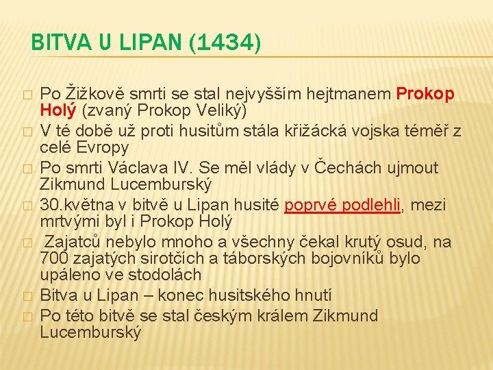 BITVA U LIPAN (1434) � � � � Po Žižkově smrti se stal nejvyšším