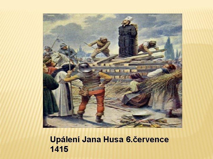Upálení Jana Husa 6. července 1415