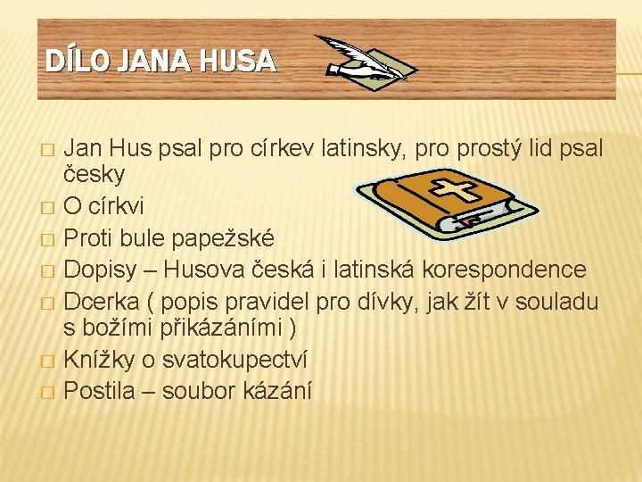 DÍLO JANA HUSA Jan Hus psal pro církev latinsky, prostý lid psal česky �