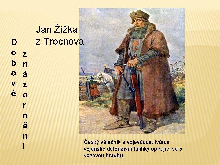 D o b o v é Jan Žižka z Trocnova z n á z