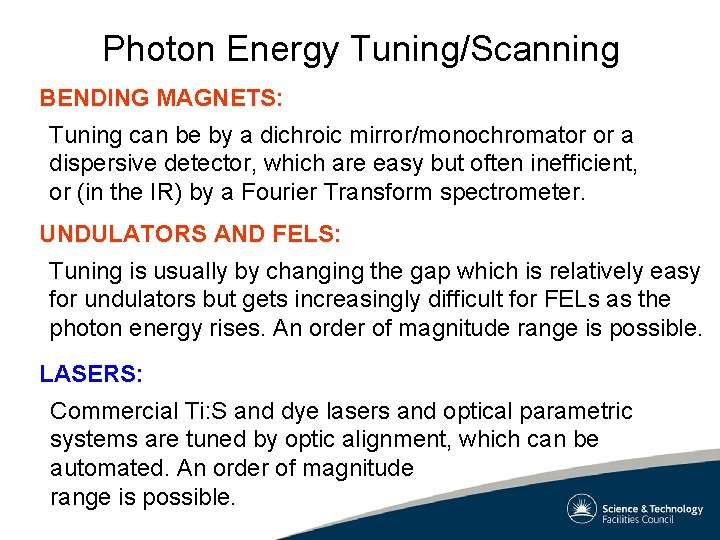 Photon Energy Tuning/Scanning BENDING MAGNETS: Tuning can be by a dichroic mirror/monochromator or a
