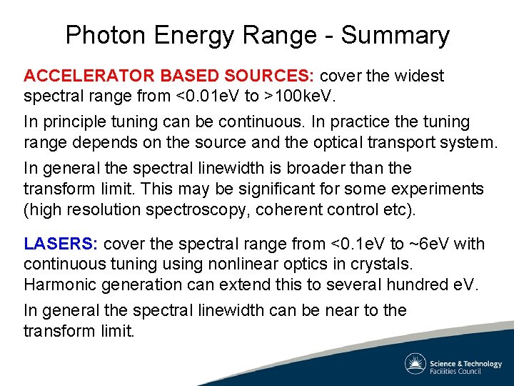 Photon Energy Range - Summary ACCELERATOR BASED SOURCES: cover the widest spectral range from