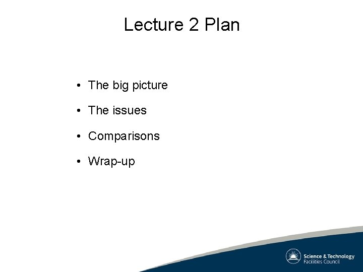 Lecture 2 Plan • The big picture • The issues • Comparisons • Wrap-up