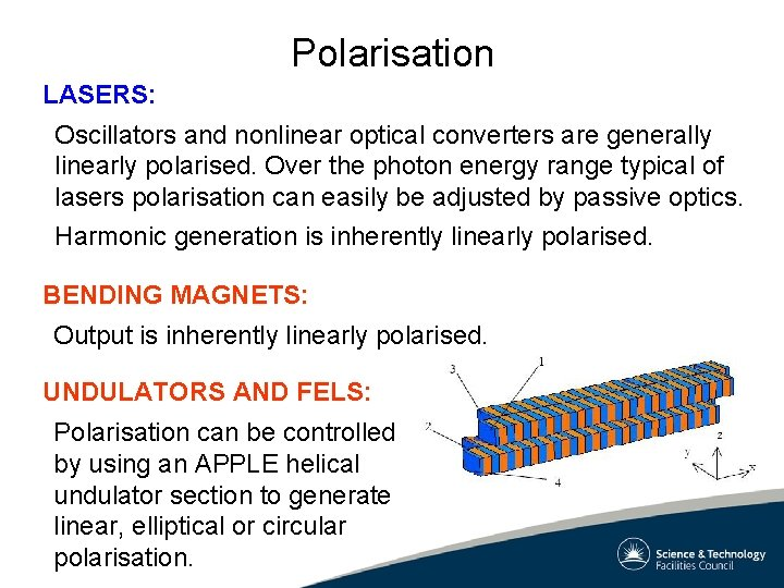 Polarisation LASERS: Oscillators and nonlinear optical converters are generally linearly polarised. Over the photon
