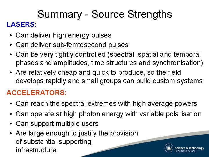 Summary - Source Strengths LASERS: • Can deliver high energy pulses • Can deliver