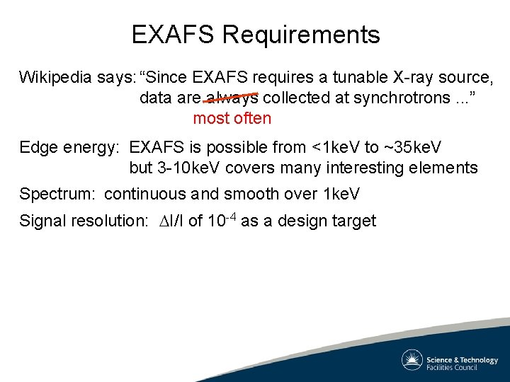 """EXAFS Requirements Wikipedia says: """"Since EXAFS requires a tunable X-ray source, data are always"""