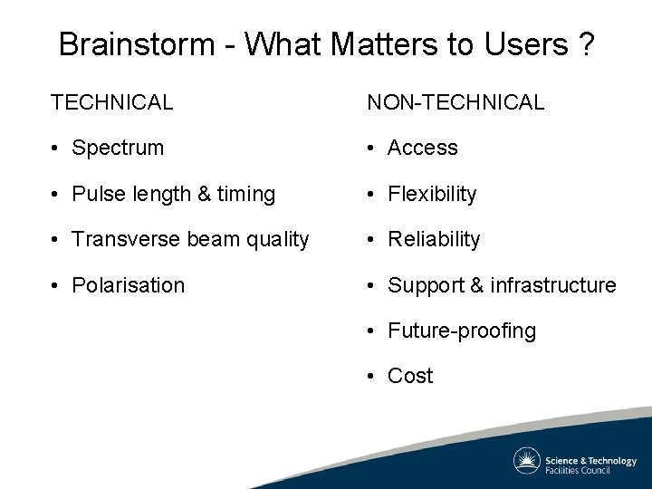 Brainstorm - What Matters to Users ? TECHNICAL NON-TECHNICAL • Spectrum • Access •