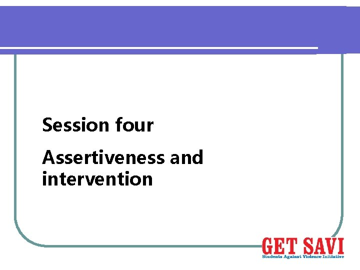 Session four Assertiveness and intervention
