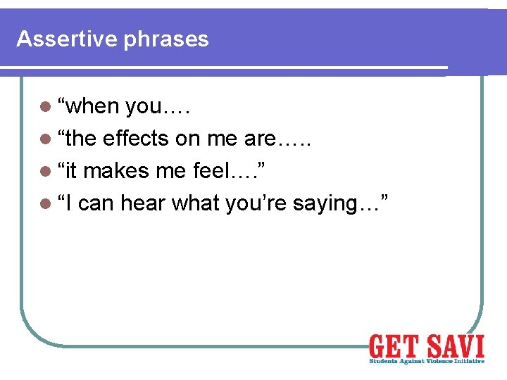 """Assertive phrases l """"when you…. l """"the effects on me are…. . l """"it"""