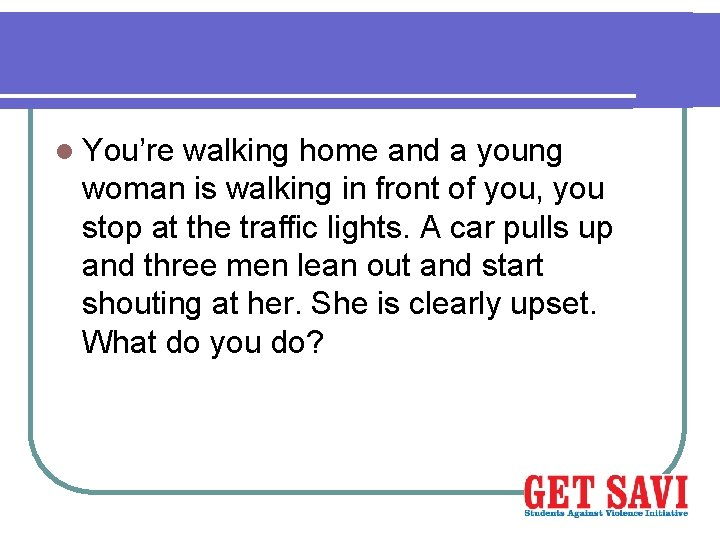 l You're walking home and a young woman is walking in front of you,