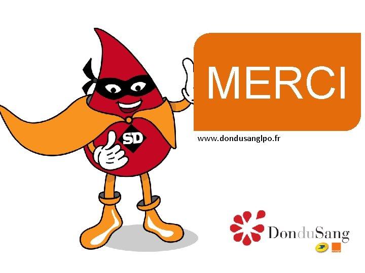 MERCI www. dondusanglpo. fr