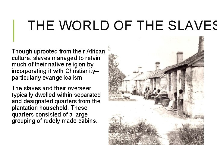 THE WORLD OF THE SLAVES Though uprooted from their African culture, slaves managed to