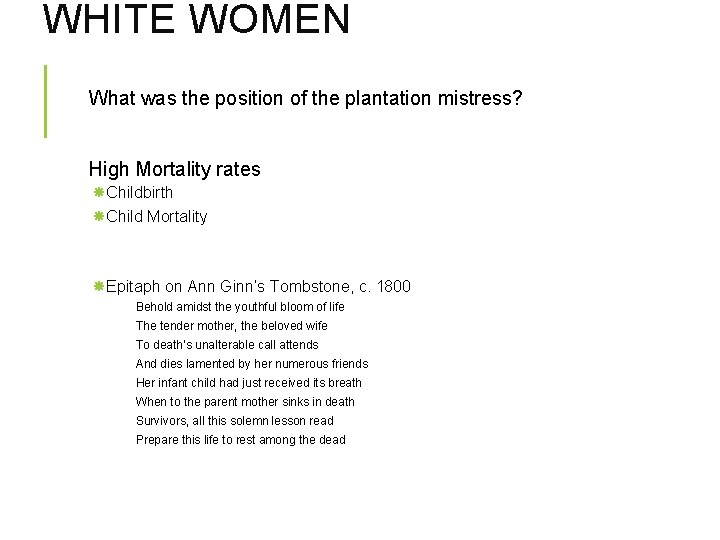 WHITE WOMEN What was the position of the plantation mistress? High Mortality rates Childbirth