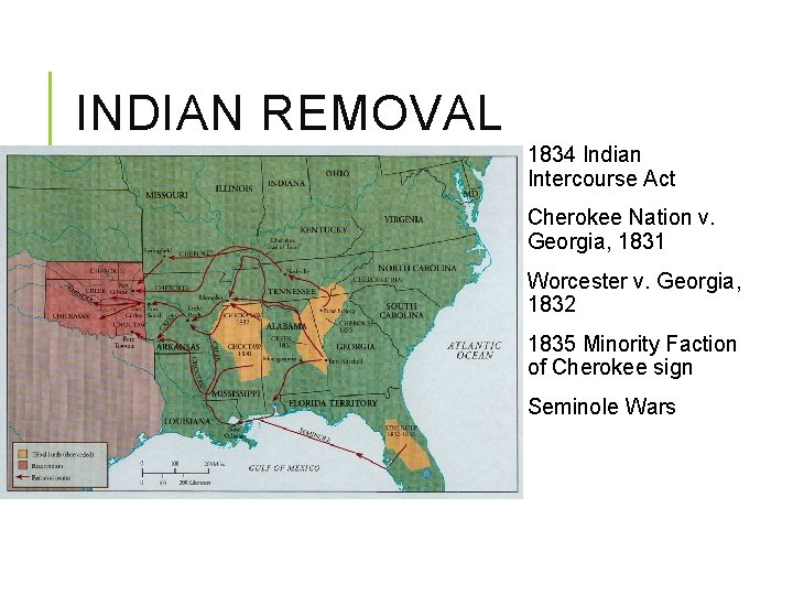 INDIAN REMOVAL 1834 Indian Intercourse Act Cherokee Nation v. Georgia, 1831 Worcester v. Georgia,