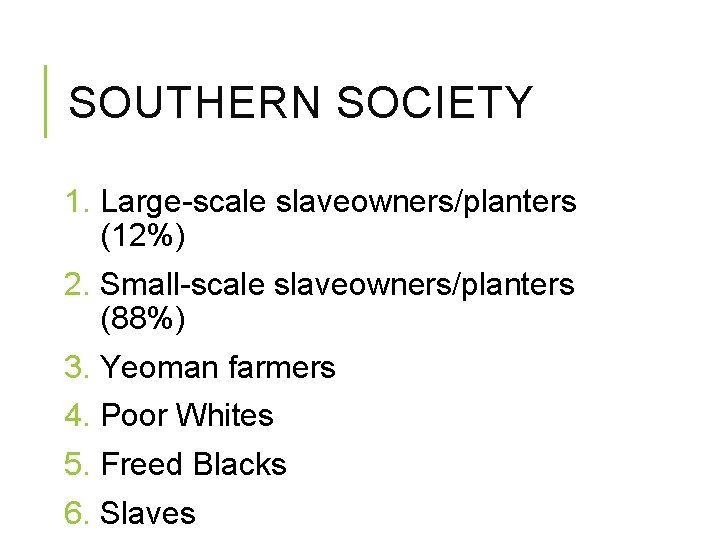 SOUTHERN SOCIETY 1. Large-scale slaveowners/planters (12%) 2. Small-scale slaveowners/planters (88%) 3. Yeoman farmers 4.