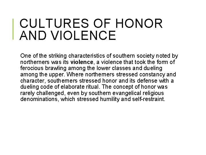 CULTURES OF HONOR AND VIOLENCE One of the striking characteristics of southern society noted