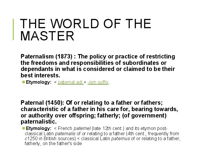 THE WORLD OF THE MASTER Paternalism (1873) : The policy or practice of restricting