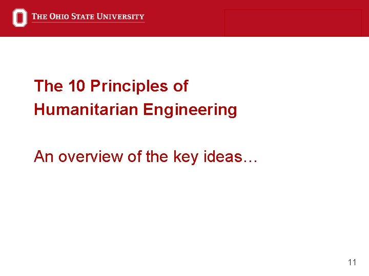 The 10 Principles of Humanitarian Engineering An overview of the key ideas… 11
