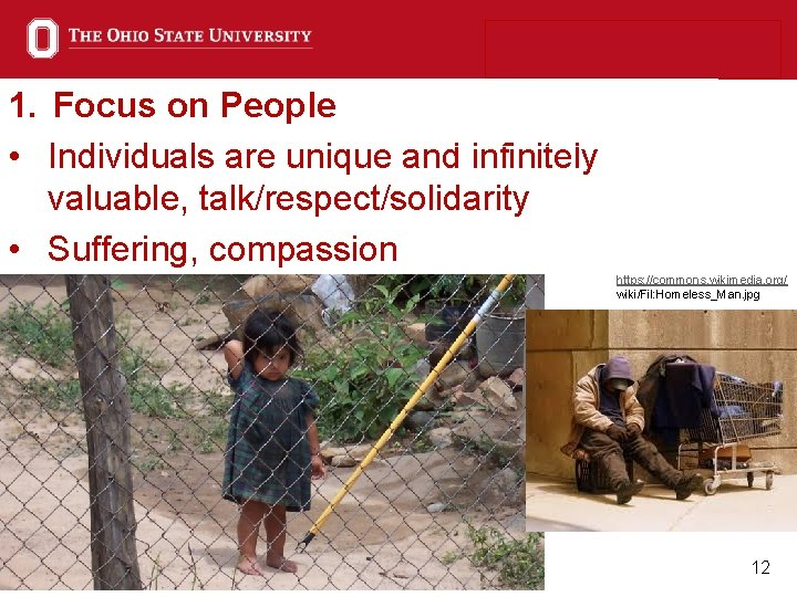 1. Focus on People • Individuals are unique and infinitely valuable, talk/respect/solidarity • Suffering,