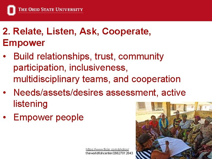 2. Relate, Listen, Ask, Cooperate, Empower • Build relationships, trust, community participation, inclusiveness, multidisciplinary