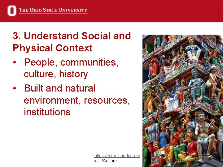 3. Understand Social and Physical Context • People, communities, culture, history • Built and