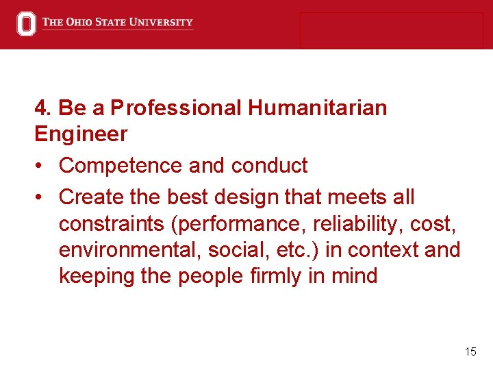 4. Be a Professional Humanitarian Engineer • Competence and conduct • Create the best