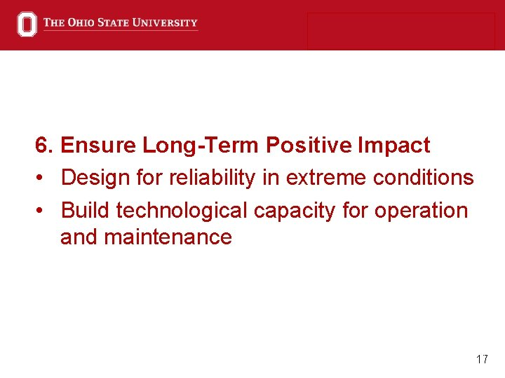 6. Ensure Long-Term Positive Impact • Design for reliability in extreme conditions • Build