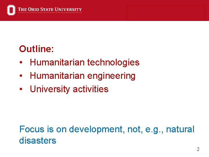 Outline: • Humanitarian technologies • Humanitarian engineering • University activities Focus is on development,