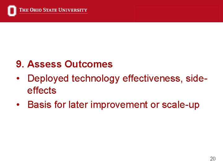 9. Assess Outcomes • Deployed technology effectiveness, sideeffects • Basis for later improvement or