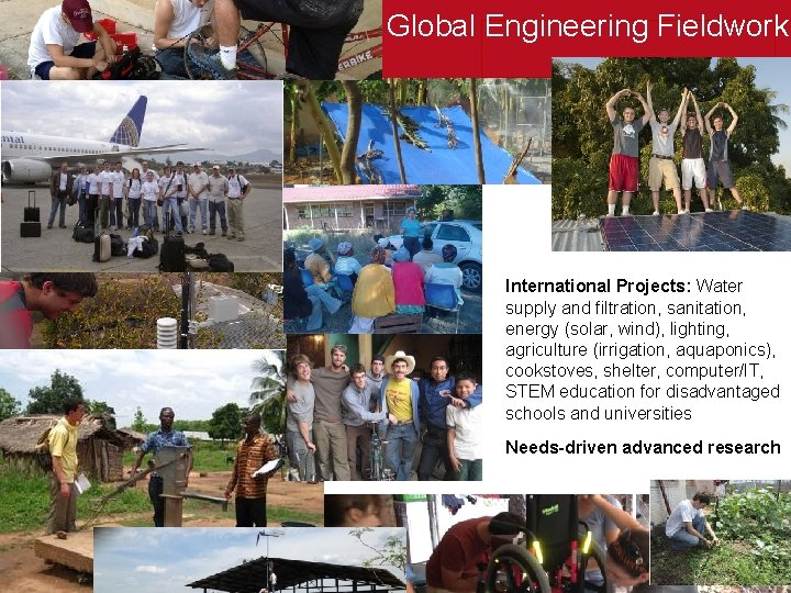 Global Engineering Fieldwork International Projects: Water supply and filtration, sanitation, energy (solar, wind), lighting,