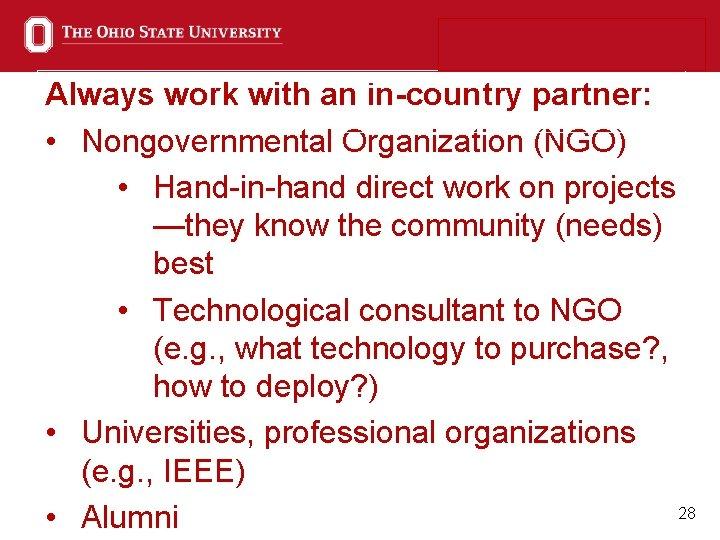 Always work with an in-country partner: • Nongovernmental Organization (NGO) • Hand-in-hand direct work