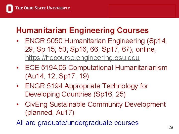 Humanitarian Engineering Courses • ENGR 5050 Humanitarian Engineering (Sp 14, 29; Sp 15, 50;