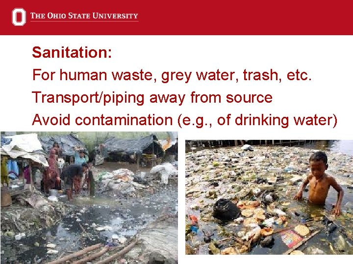 Sanitation: For human waste, grey water, trash, etc. Transport/piping away from source Avoid contamination